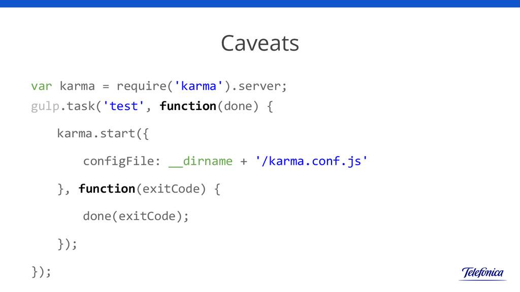 Caveats var karma = require('karma').server; gu...
