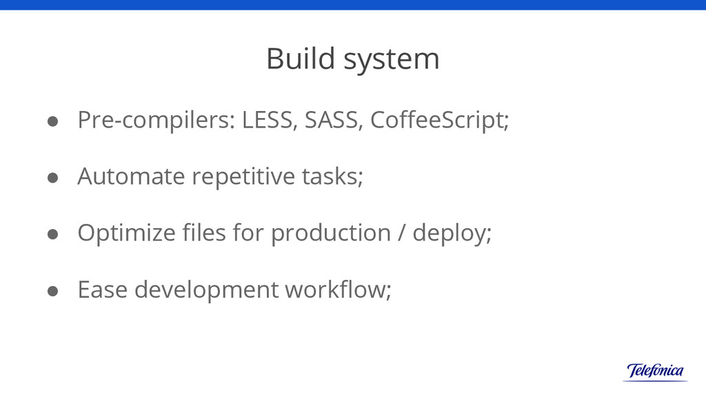 Build system ● Pre-compilers: LESS, SASS, Coffe...