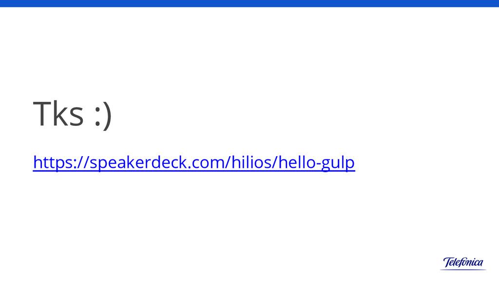 Tks :) https://speakerdeck.com/hilios/hello-gulp
