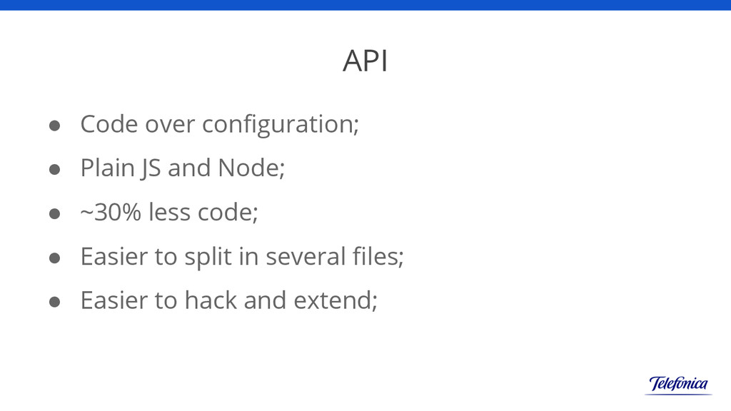 API ● Code over configuration; ● Plain JS and N...