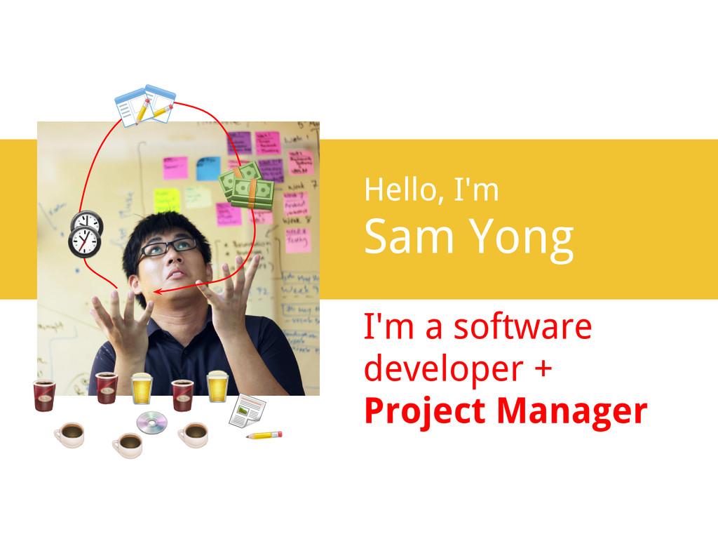 Hello, I'm Sam Yong I'm a software developer + ...