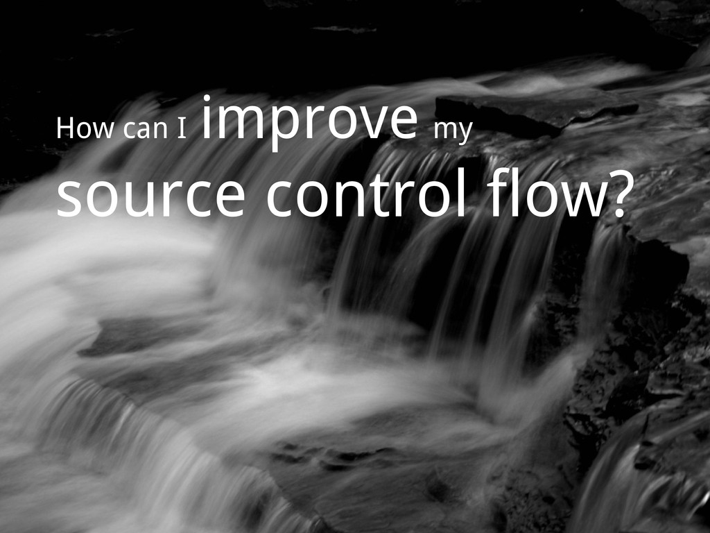 How can I improve my source control flow?
