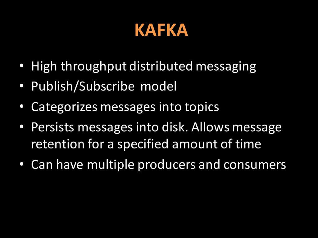 KAFKA • High throughput distributed messaging •...