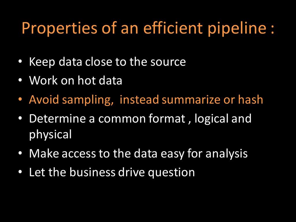 Properties of an efficient pipeline : • Keep da...