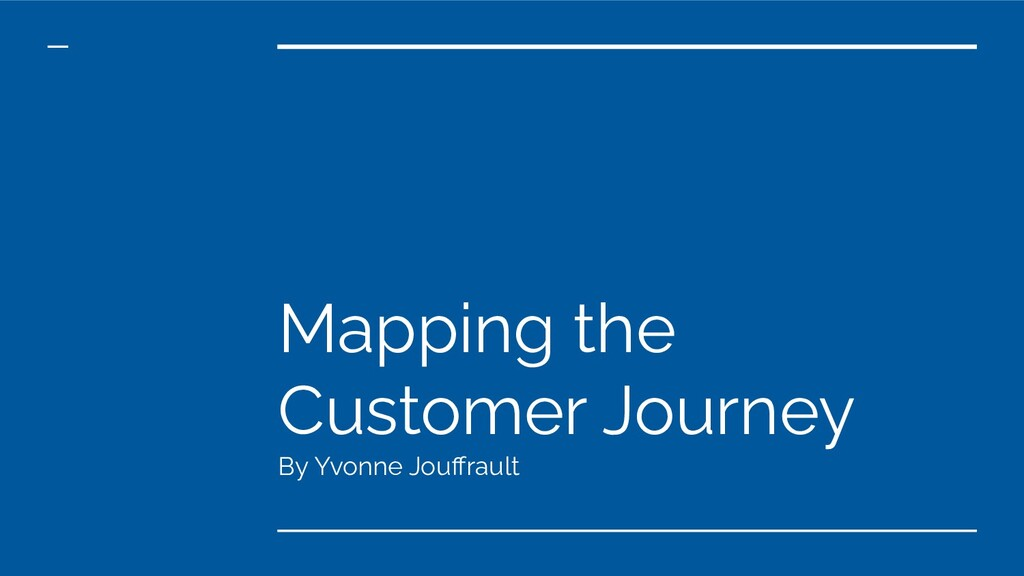 Mapping the Customer Journey By Yvonne Jouffrault