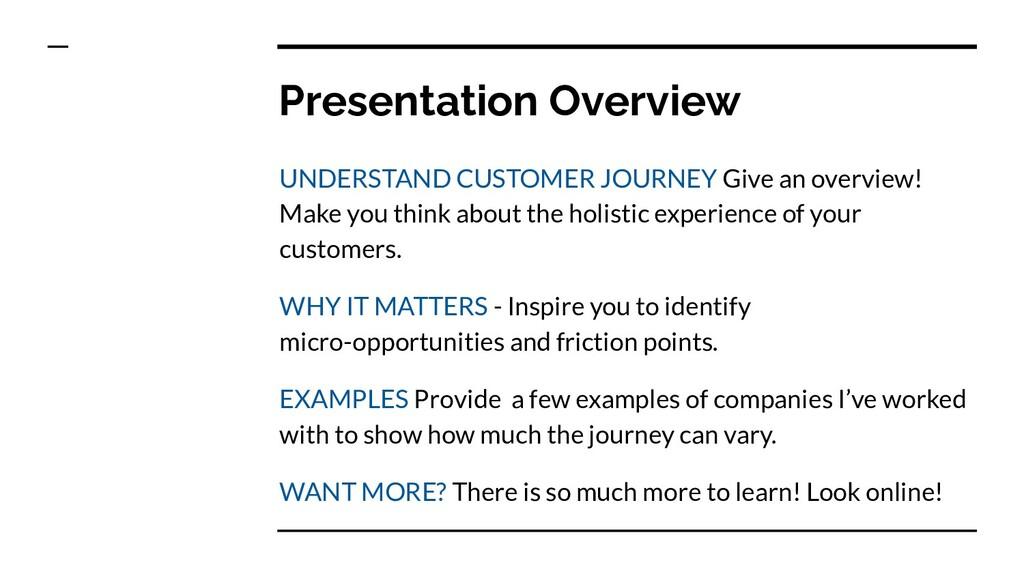 Presentation Overview UNDERSTAND CUSTOMER JOURN...