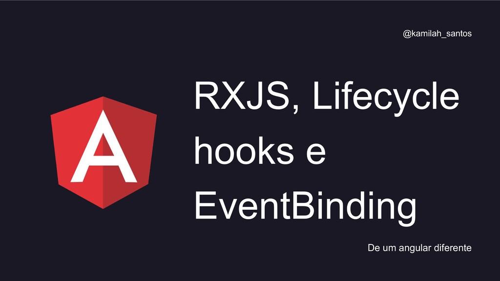 RXJS, Lifecycle hooks e EventBinding De um angu...