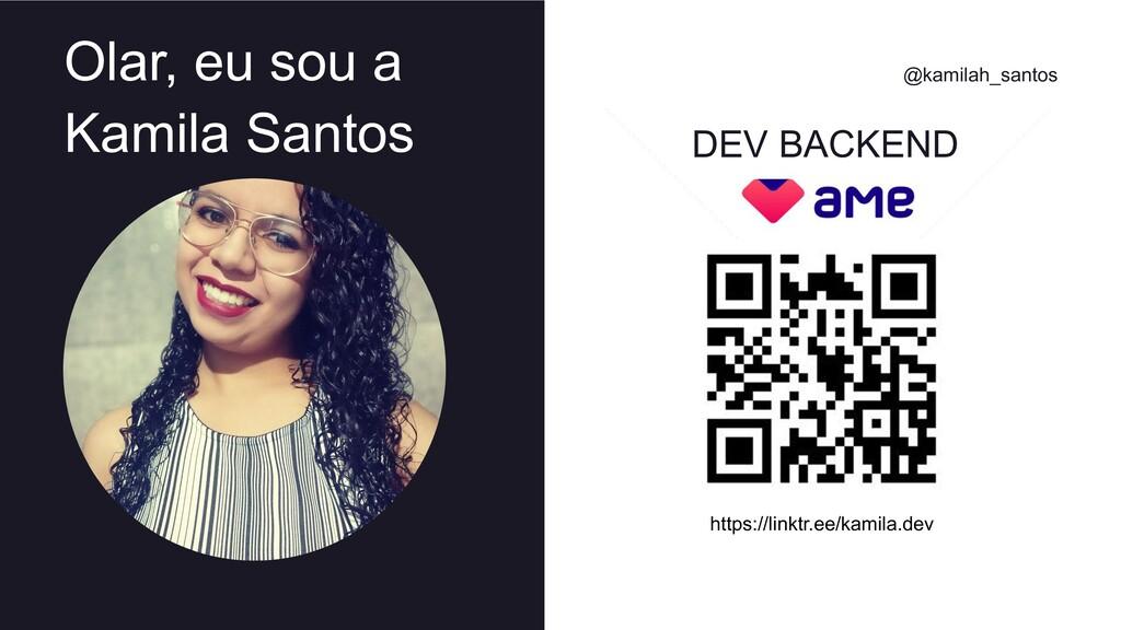Olar, eu sou a Kamila Santos @kamilah_santos DE...