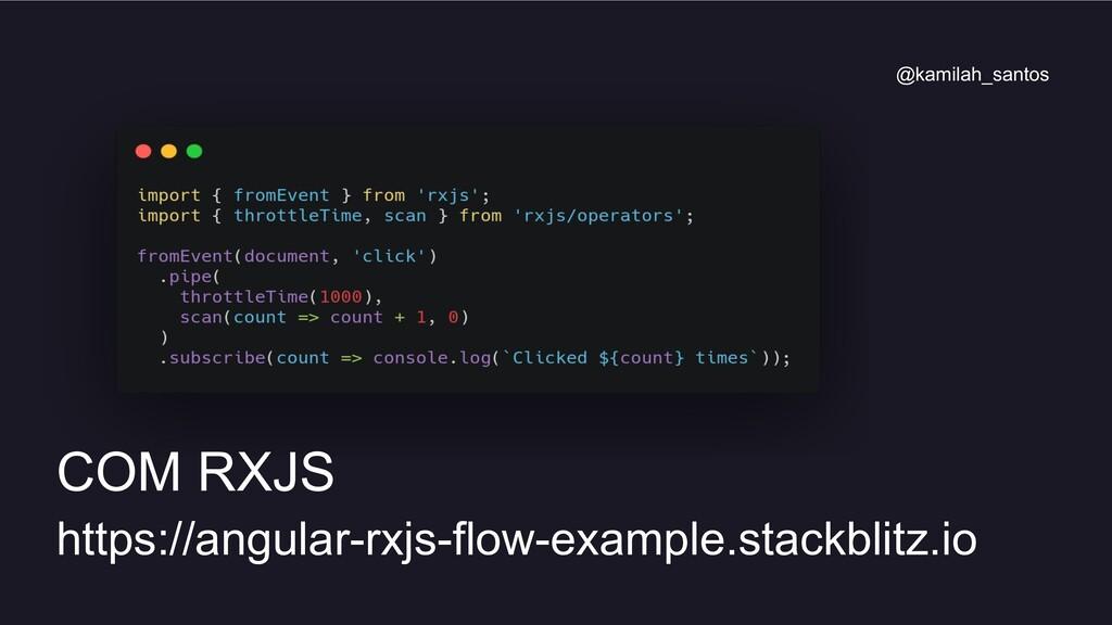 COM RXJS https://angular-rxjs-flow-example.stac...