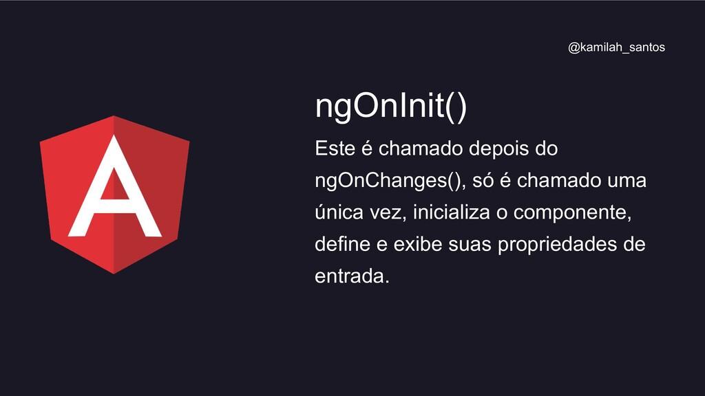 Este é chamado depois do ngOnChanges(), só é ch...