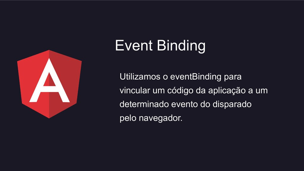 Utilizamos o eventBinding para vincular um códi...