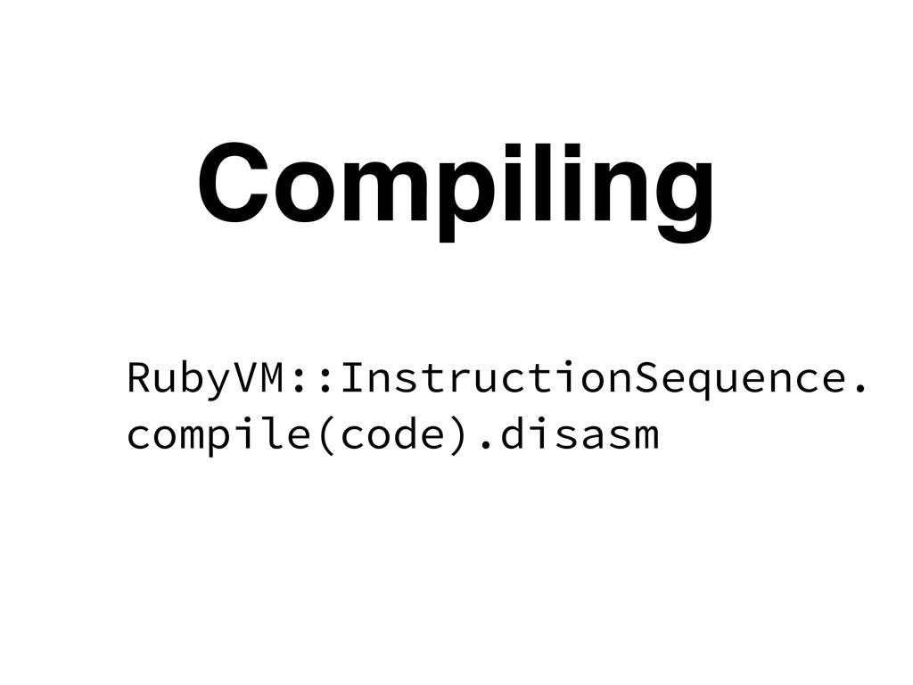 RubyVM::InstructionSequence. compile(code).disa...