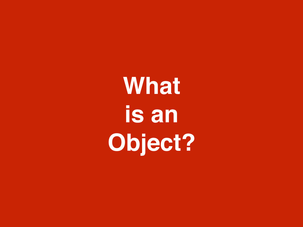 What ! is an! Object?