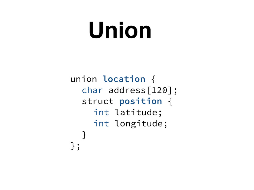 union location { char address[120]; struct posi...