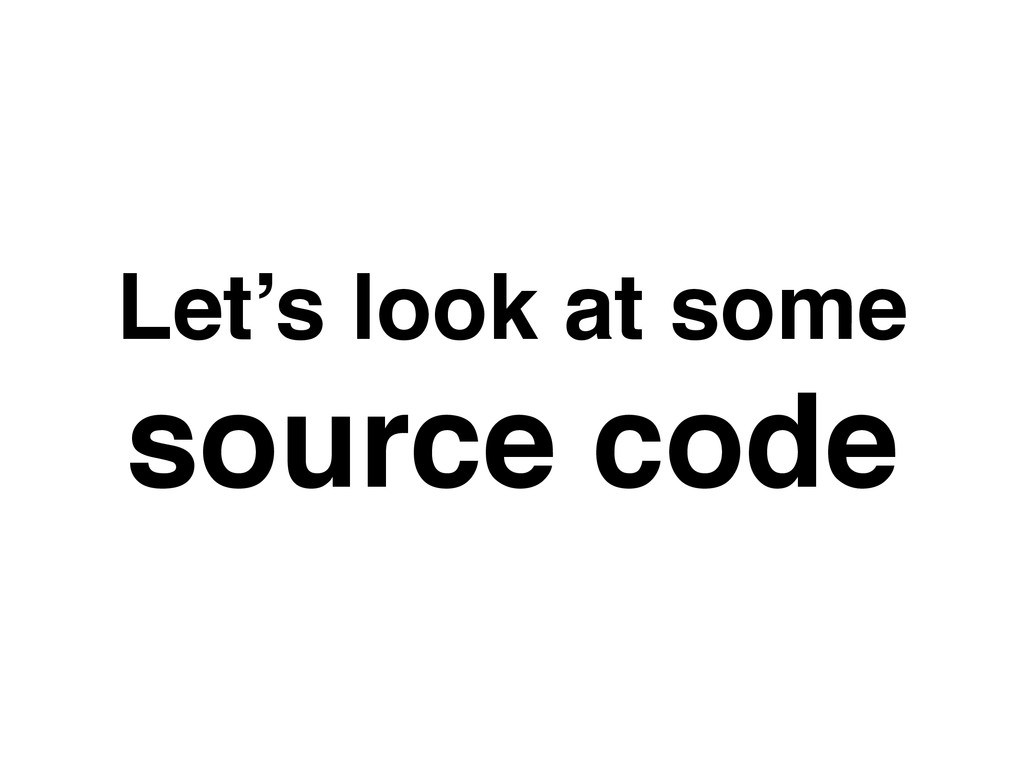 Let's look at some source code