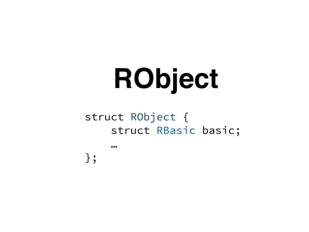 RObject struct RObject { struct RBasic basic; …...