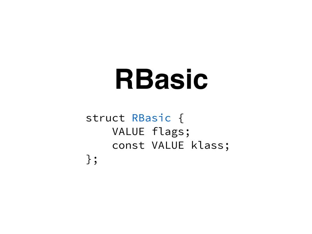 RBasic struct RBasic { VALUE flags; const VALUE...