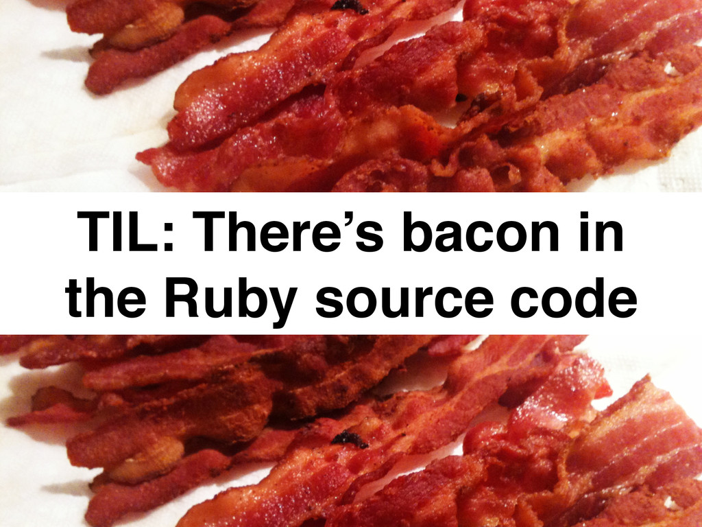 TIL: There's bacon in! the Ruby source code