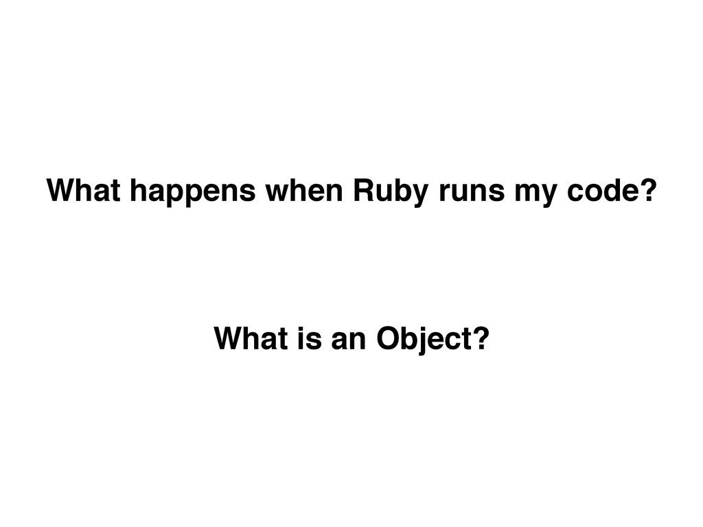 What happens when Ruby runs my code?! ! What is...