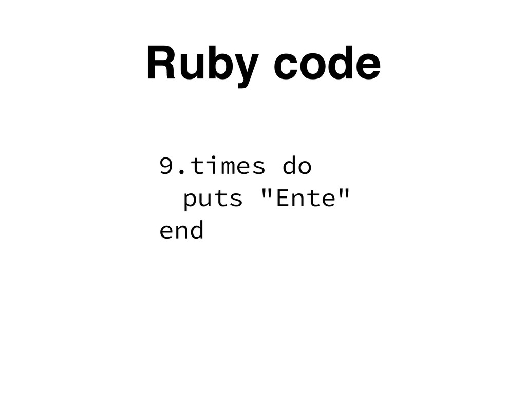 """Ruby code 9.times do puts """"Ente"""" end"""