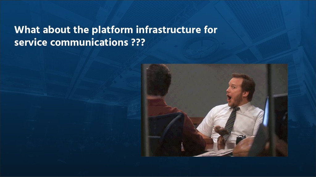 What about the platform infrastructure for serv...