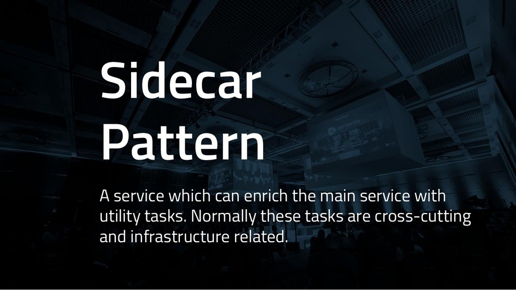 Sidecar Pattern A service which can enrich the ...