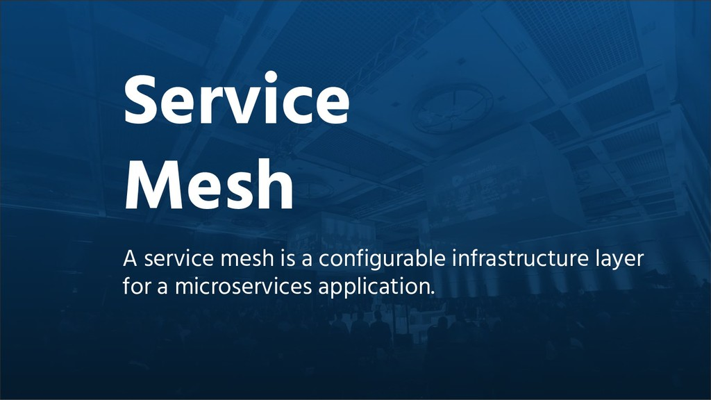 A service mesh is a configurable infrastructure...