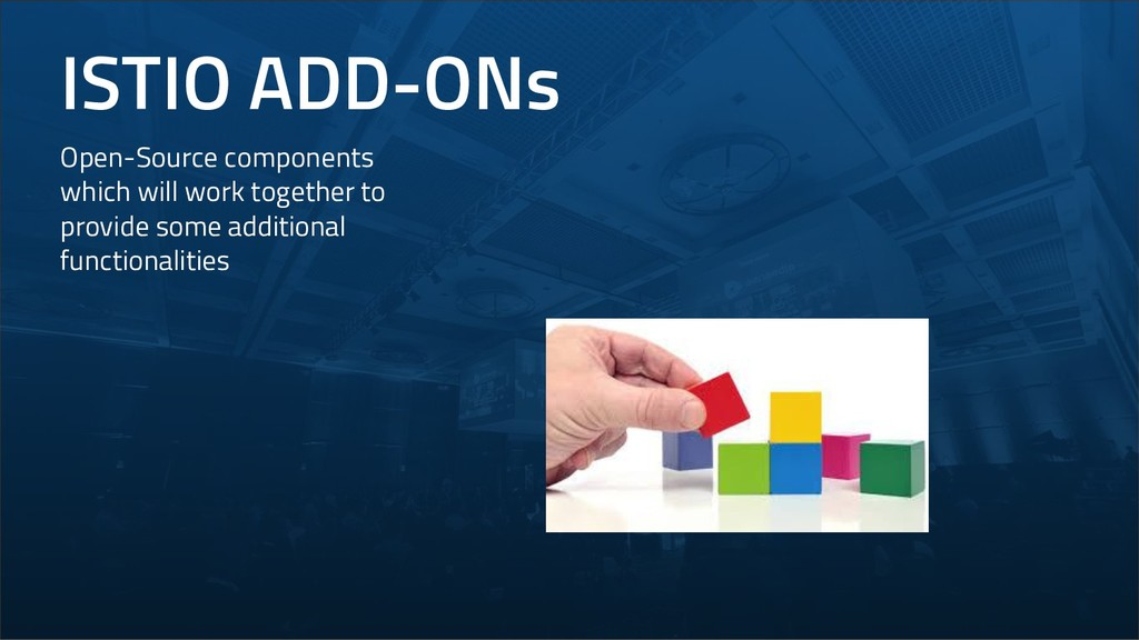 ISTIO ADD-ONs Open-Source components which will...