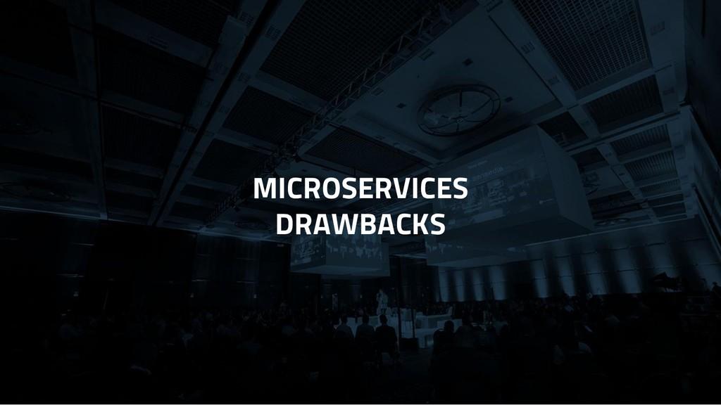 MICROSERVICES DRAWBACKS