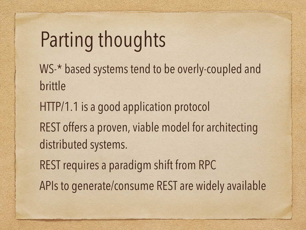 Parting thoughts WS-* based systems tend to be ...