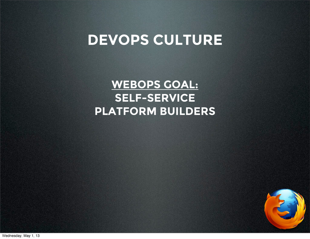 DEVOPS CULTURE WEBOPS GOAL: SELF-SERVICE PLATFO...
