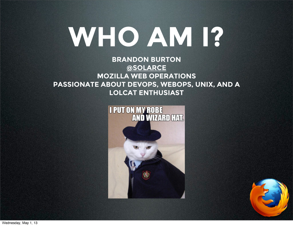 WHO AM I? BRANDON BURTON @SOLARCE MOZILLA WEB O...