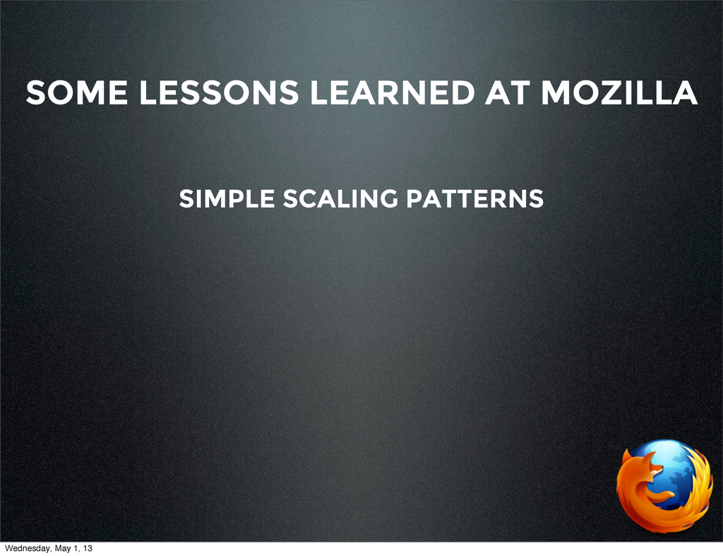 SOME LESSONS LEARNED AT MOZILLA SIMPLE SCALING ...