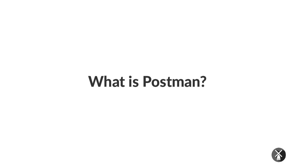 What is Postman?