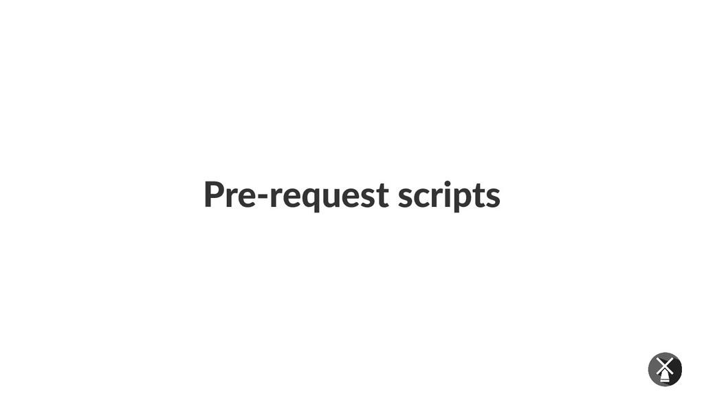 Pre-request scripts