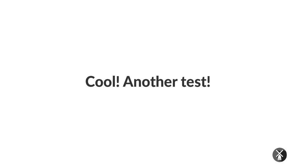 Cool! Another test!