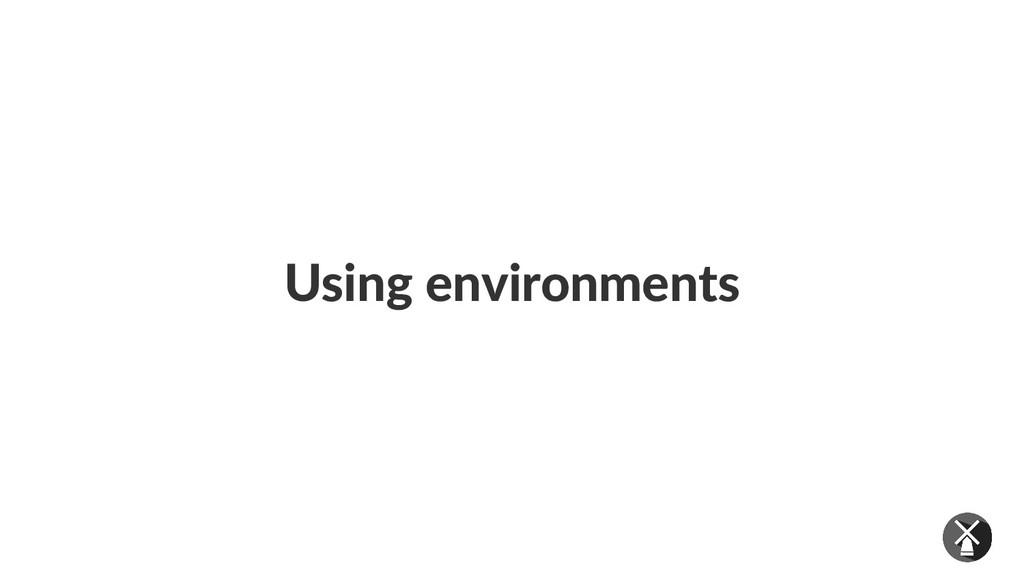 Using environments