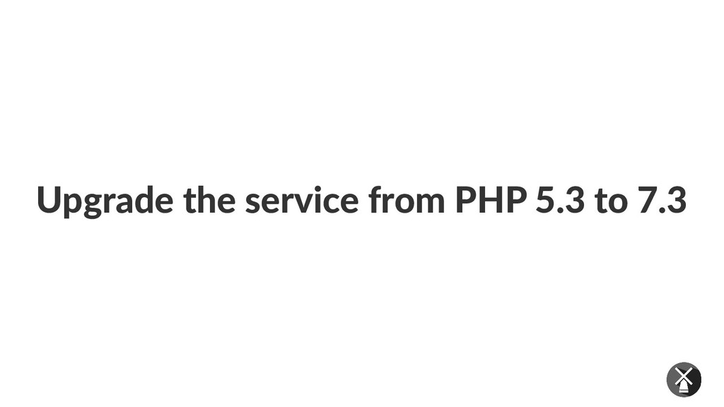 Upgrade the service from PHP 5.3 to 7.3