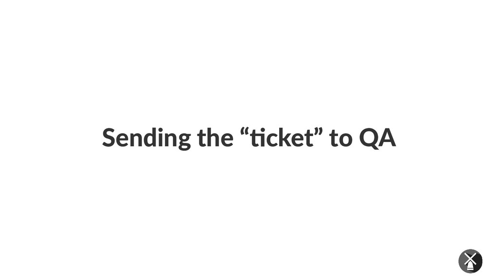 "Sending the ""ticket"" to QA"
