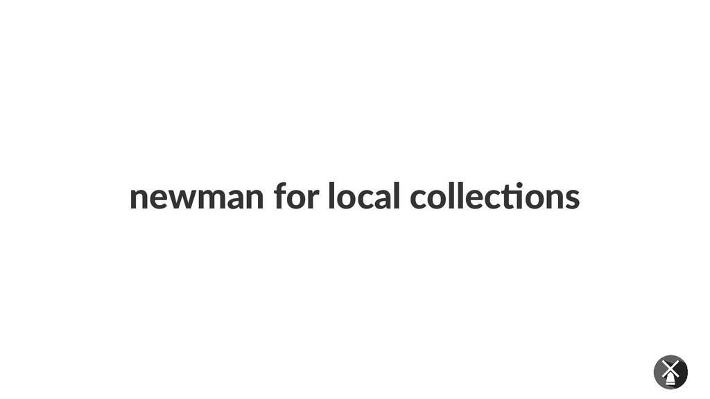 newman for local collections