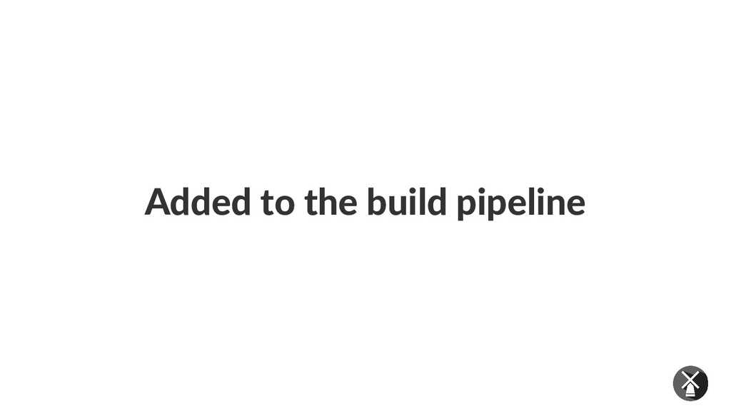 Added to the build pipeline