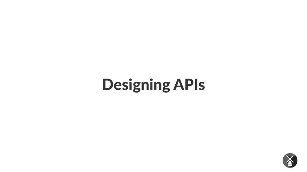 Designing APIs