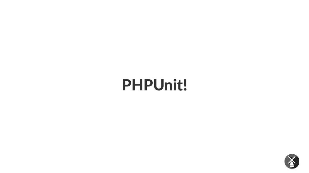PHPUnit!