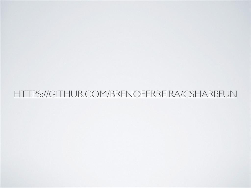 HTTPS://GITHUB.COM/BRENOFERREIRA/CSHARP.FUN