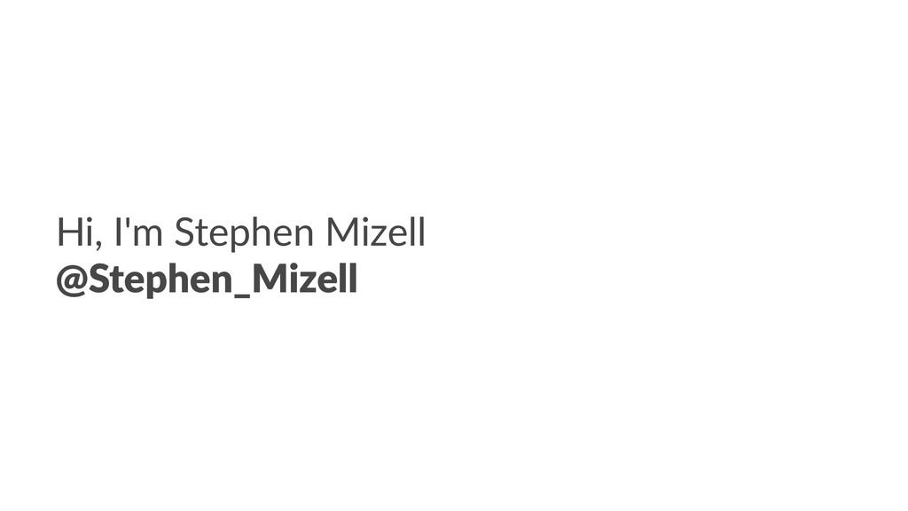 Hi, I'm Stephen Mizell @Stephen_Mizell
