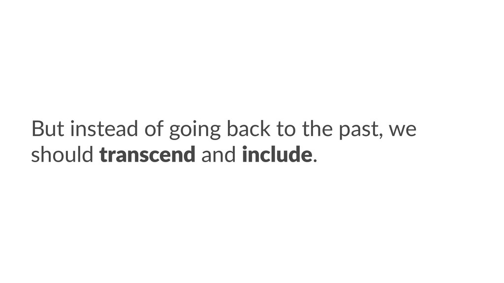 But instead of going back to the past, we shoul...