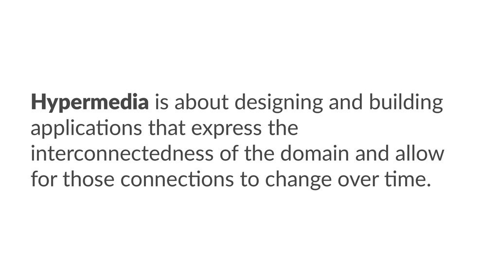 Hypermedia is about designing and building appl...