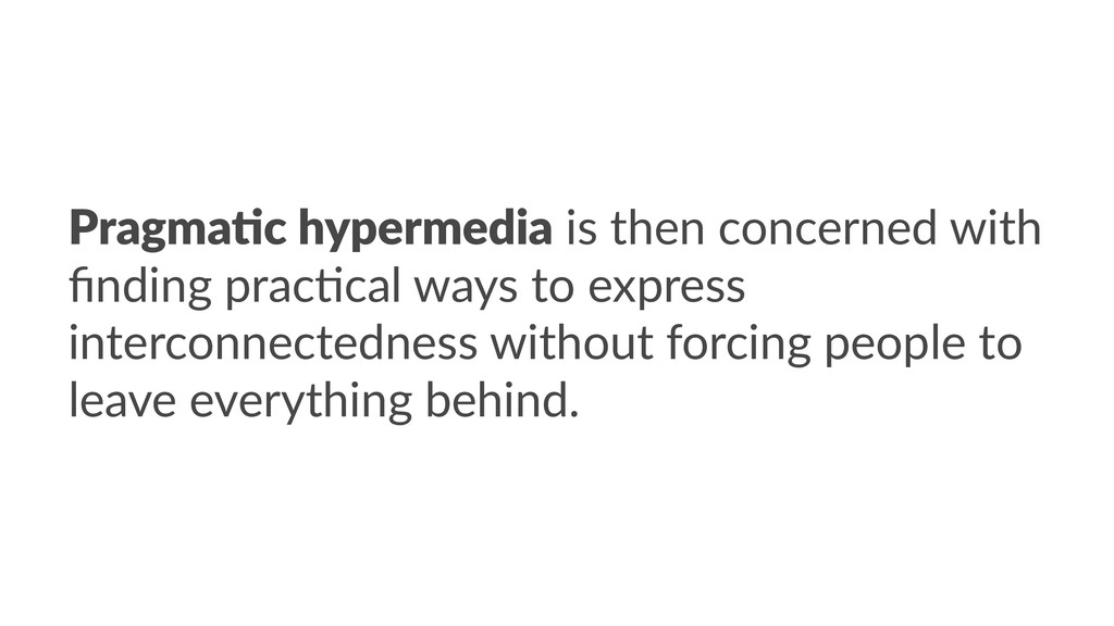 Pragma&c hypermedia is then concerned with findi...