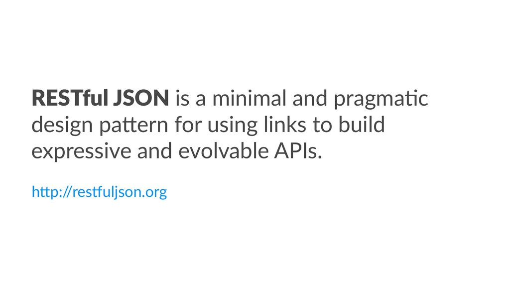 RESTful JSON is a minimal and pragma,c design p...