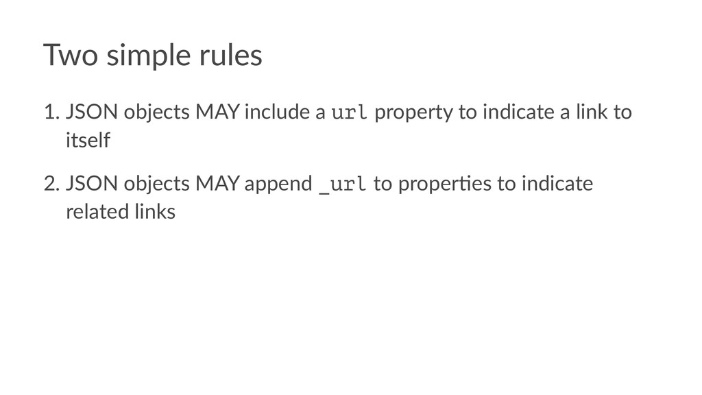 Two simple rules 1. JSON objects MAY include a ...